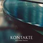 Kontakte and Other Stories