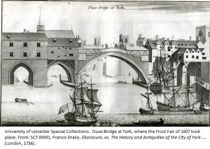 Ouse Bridge at York, where the Frost Fair of 1607 took place. From SCT 00991, Francis Drake, 'Eboracum, or, The History and Antiquities of the City of York ...', (London, 1736).