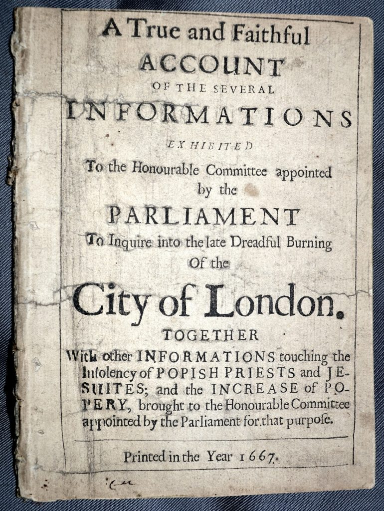 University of Leicester Special Collections. Front cover of the pamphlet, A True and Faithful Account of the Several Informations Exhibited to the Honourable Committee Appointed by the Parliament to Inquire into the Late Dreadful Burning of the City of London, (London, 1667), SCM 05525.